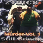 "2 Thick Presents ""Murder Vol. 1 Still Grindin"""